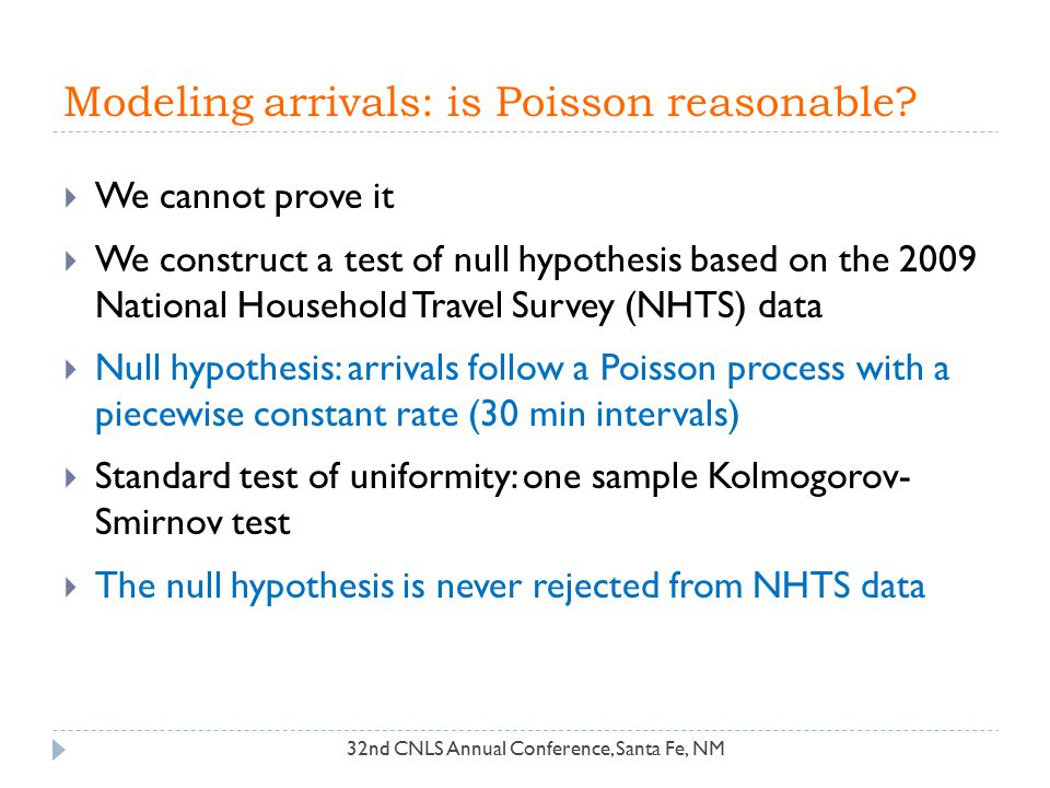Modeling arrivals: is Poisson reasonable?  We cannot prove it  We construct a test of null hypothesis based on the 2009 National Household Travel Su