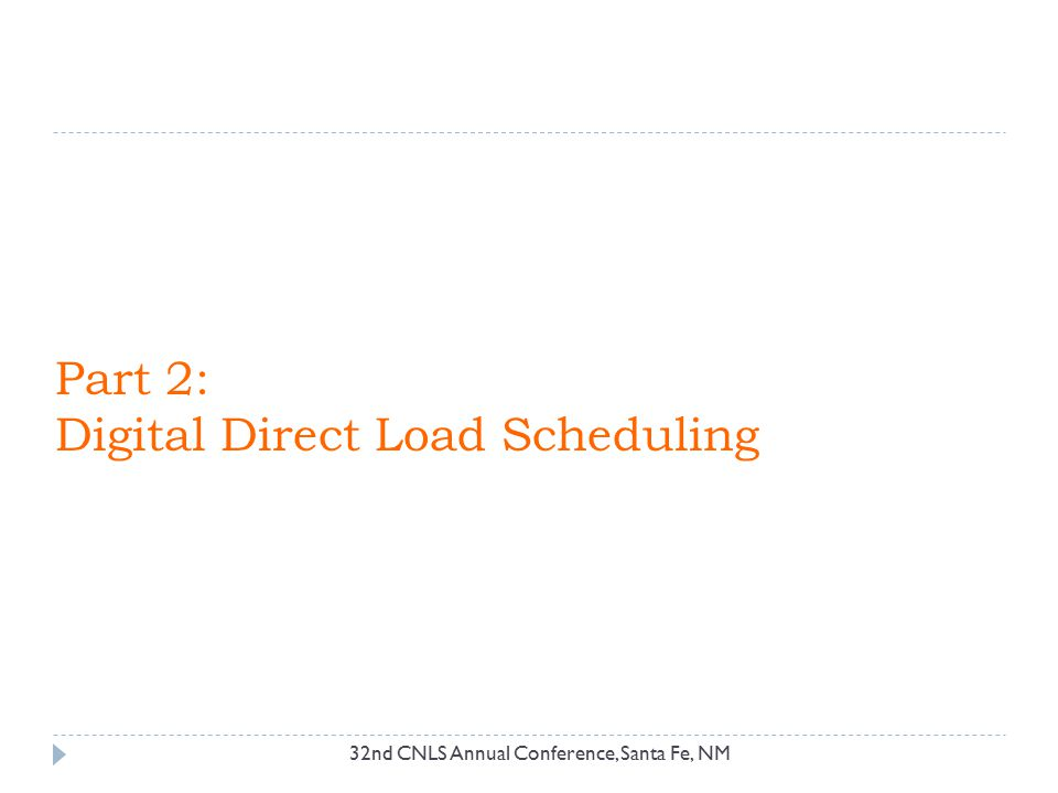 Part 2: Digital Direct Load Scheduling 32nd CNLS Annual Conference, Santa Fe, NM