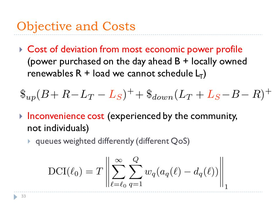 Objective and Costs 33  Cost of deviation from most economic power profile (power purchased on the day ahead B + locally owned renewables R + load we