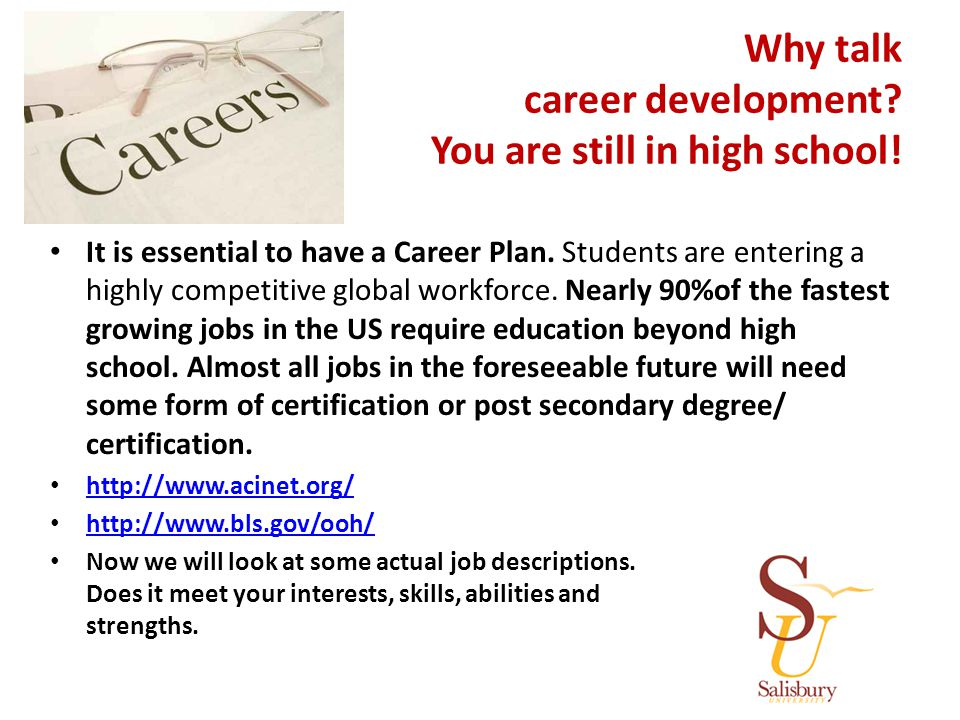 Why talk career development.You are still in high school.
