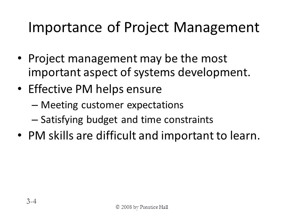 © 2008 by Prentice Hall 3-4 Importance of Project Management Project management may be the most important aspect of systems development.