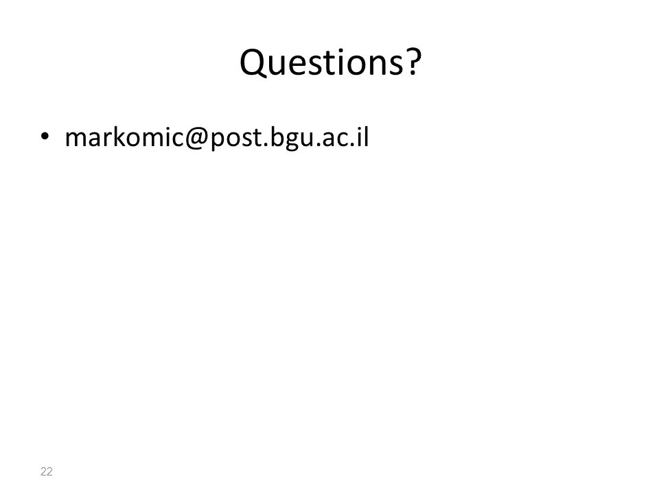 Questions markomic@post.bgu.ac.il 22