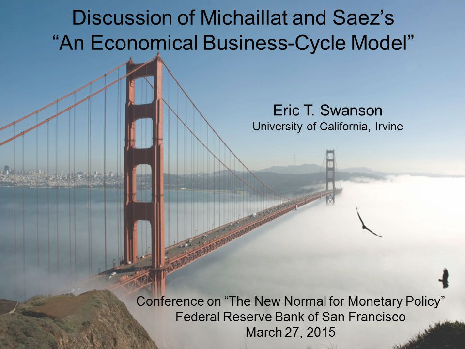 Discussion of Michaillat and Saez's An Economical Business-Cycle Model Conference on The New Normal for Monetary Policy Federal Reserve Bank of San Francisco March 27, 2015 Eric T.