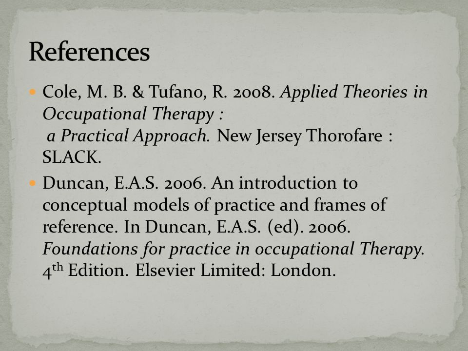 Cole, M. B. & Tufano, R. 2008. Applied Theories in Occupational Therapy : a Practical Approach.
