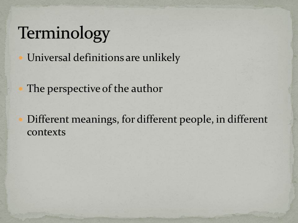 Universal definitions are unlikely The perspective of the author Different meanings, for different people, in different contexts