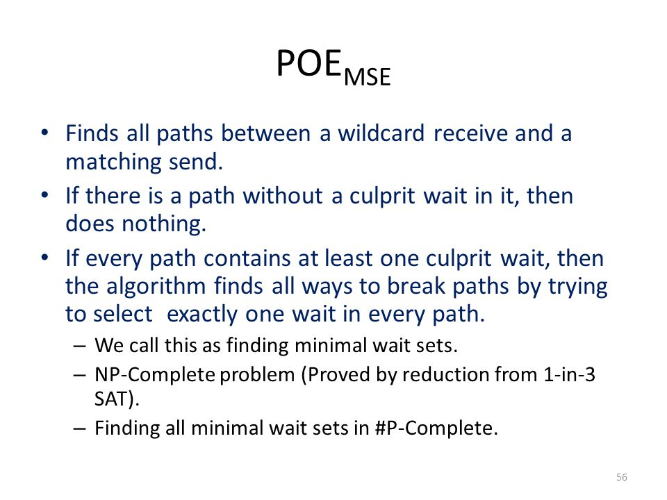 POE MSE Finds all paths between a wildcard receive and a matching send. If there is a path without a culprit wait in it, then does nothing. If every p