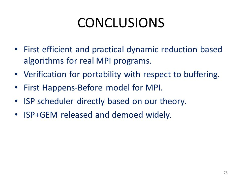 CONCLUSIONS First efficient and practical dynamic reduction based algorithms for real MPI programs. Verification for portability with respect to buffe