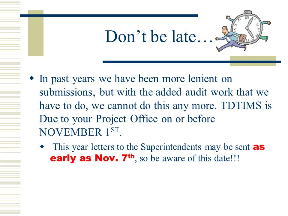 Don't be late…  In past years we have been more lenient on submissions, but with the added audit work that we have to do, we cannot do this any more.