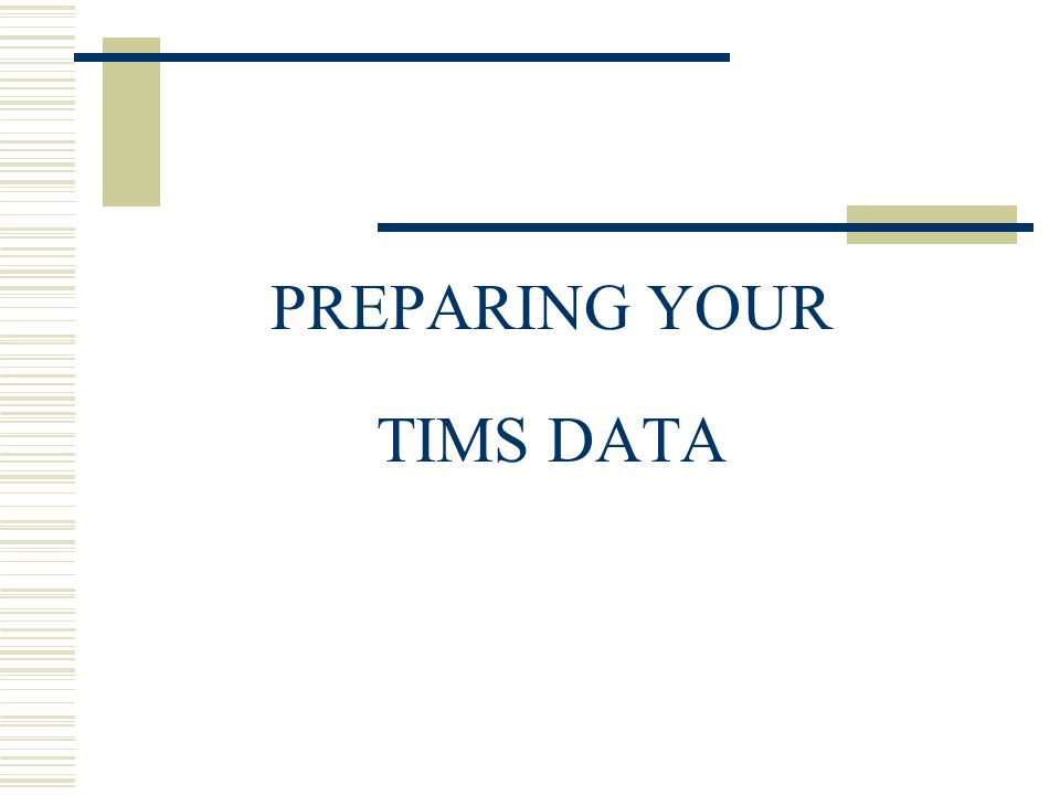PREPARING YOUR TIMS DATA