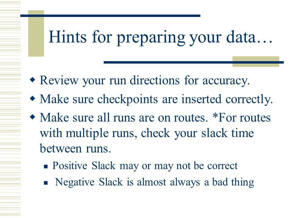 Hints for preparing your data…  Review your run directions for accuracy.