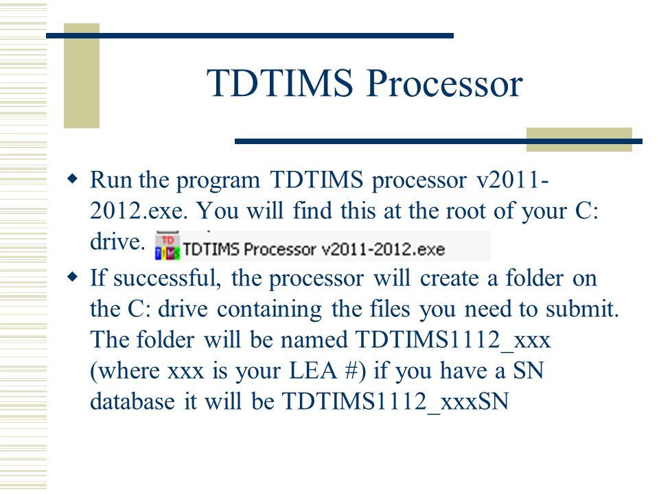 TDTIMS Processor  Run the program TDTIMS processor v2011- 2012.exe.