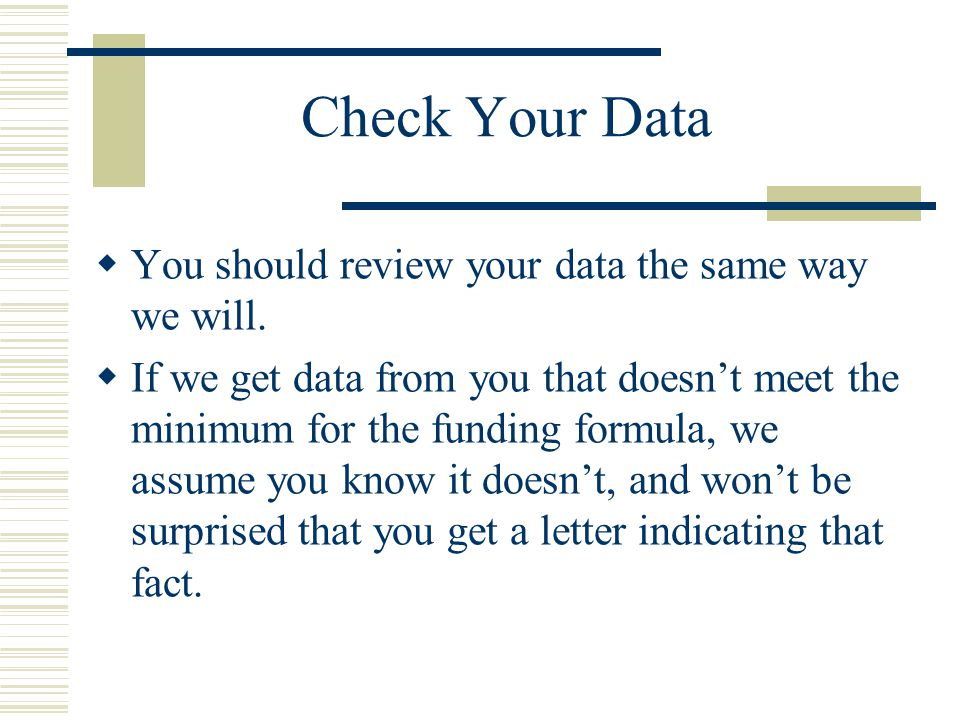 Check Your Data  You should review your data the same way we will.