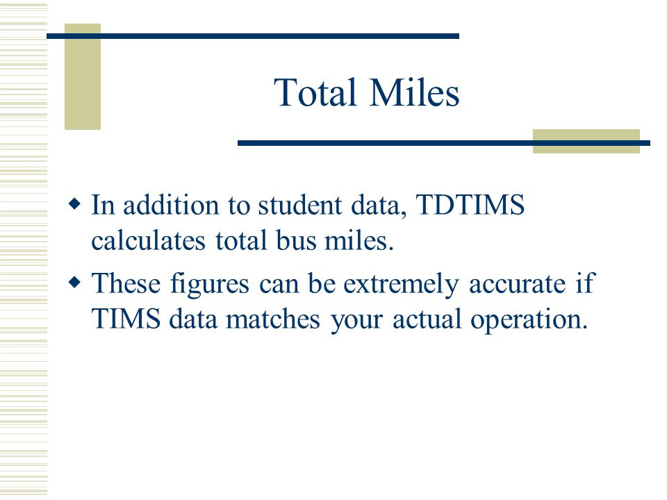 Total Miles  In addition to student data, TDTIMS calculates total bus miles.