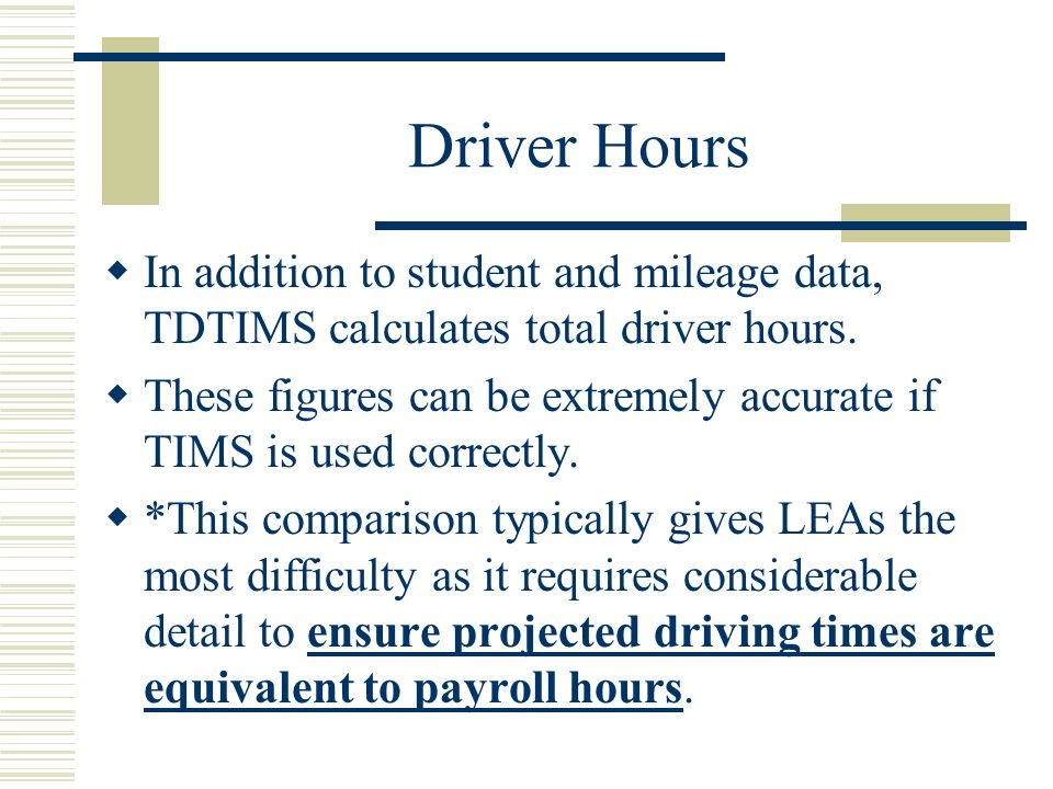 Driver Hours  In addition to student and mileage data, TDTIMS calculates total driver hours.