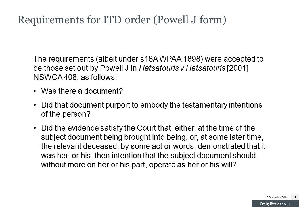 Requirements for ITD order (Powell J form) The requirements (albeit under s18A WPAA 1898) were accepted to be those set out by Powell J in Hatsatouris v Hatsatouris [2001] NSWCA 408, as follows: Was there a document.