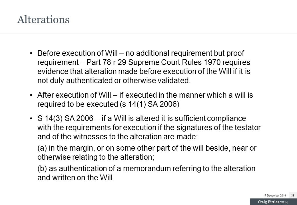 Alterations Before execution of Will – no additional requirement but proof requirement – Part 78 r 29 Supreme Court Rules 1970 requires evidence that alteration made before execution of the Will if it is not duly authenticated or otherwise validated.