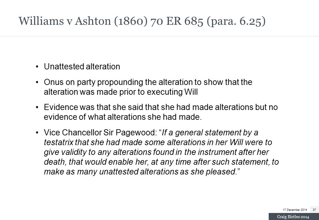 Unattested alteration Onus on party propounding the alteration to show that the alteration was made prior to executing Will Evidence was that she said that she had made alterations but no evidence of what alterations she had made.