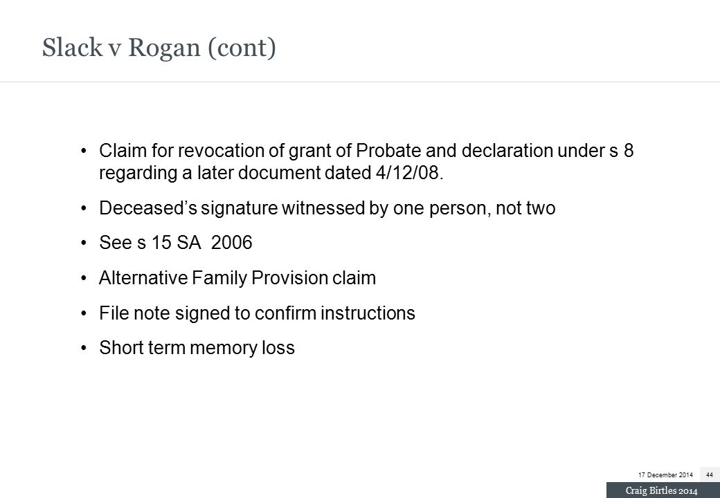 Claim for revocation of grant of Probate and declaration under s 8 regarding a later document dated 4/12/08.