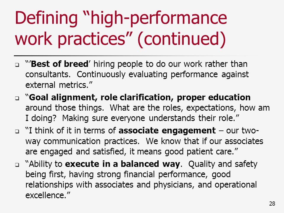 Defining high-performance work practices (continued)  'Best of breed' hiring people to do our work rather than consultants.