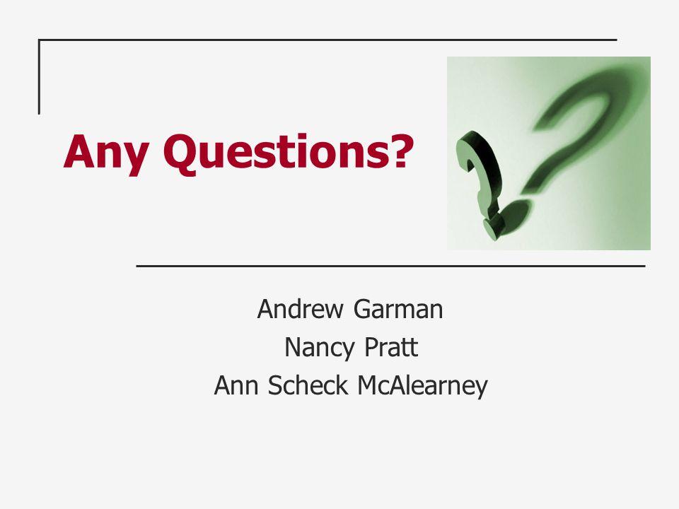 Any Questions Andrew Garman Nancy Pratt Ann Scheck McAlearney