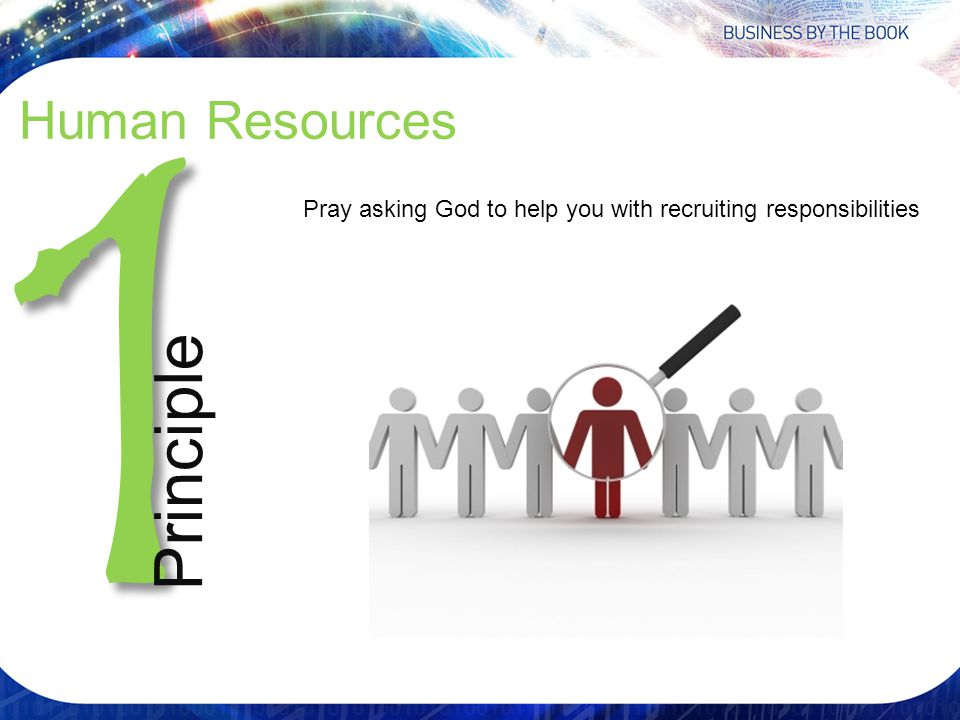 Human Resources 1 Principle Pray asking God to help you with recruiting responsibilities