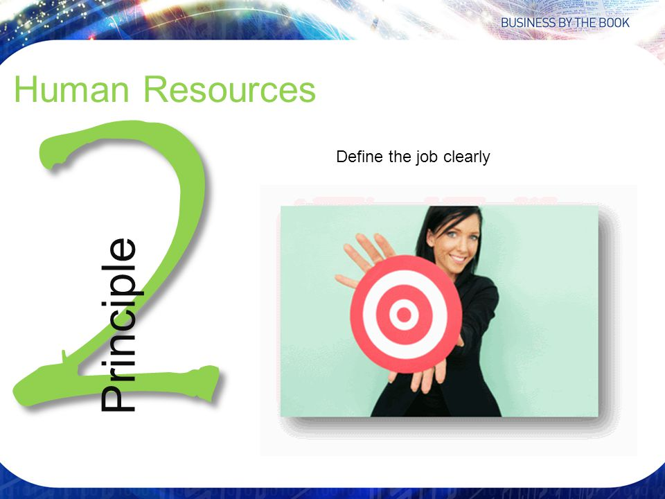 2 Human Resources Principle Define the job clearly