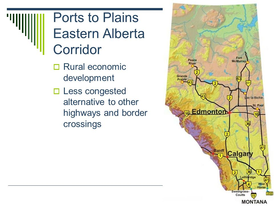 Ports to Plains Eastern Alberta Corridor  Rural economic development  Less congested alternative to other highways and border crossings