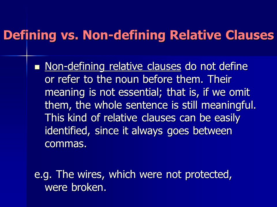 Defining vs. Non-defining Relative Clauses Non-defining relative clauses do not define or refer to the noun before them. Their meaning is not essentia