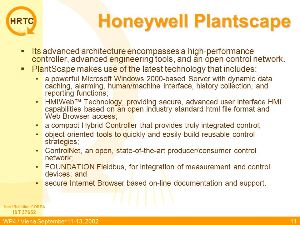 HRTC IST 37652 Hard Real-time CORBA WP4 / Viena September 11-13, 200211 Honeywell Plantscape  Its advanced architecture encompasses a high-performance controller, advanced engineering tools, and an open control network.