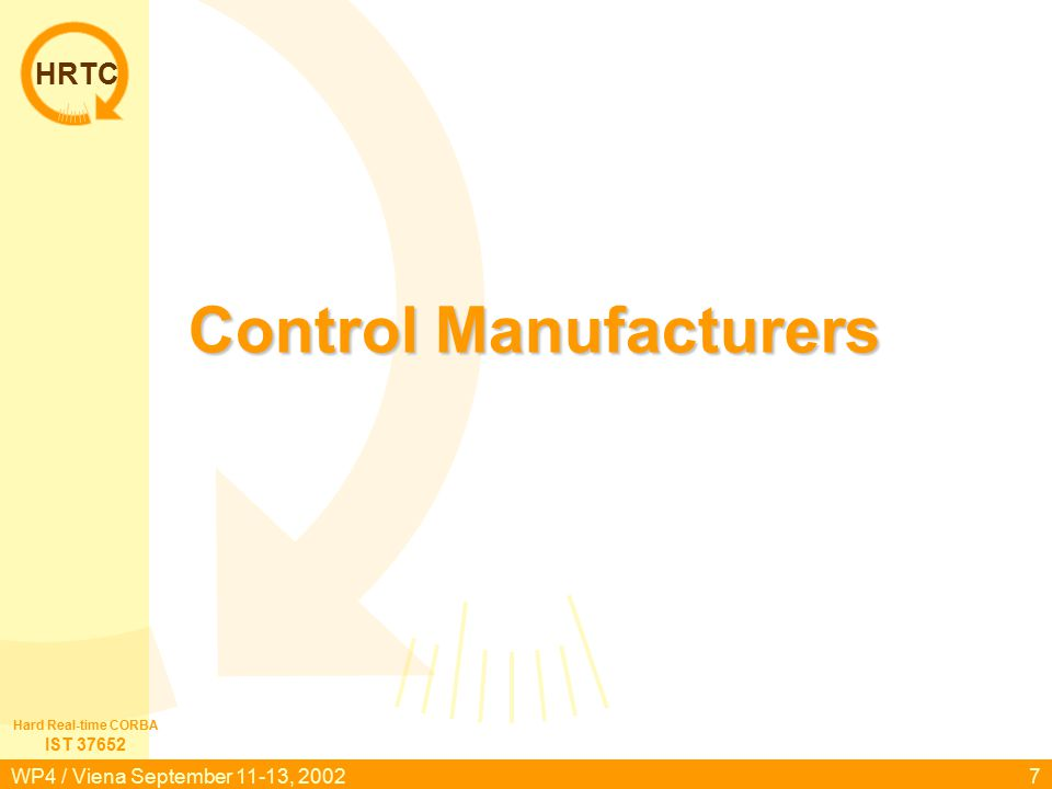 HRTC IST 37652 Hard Real-time CORBA WP4 / Viena September 11-13, 20027 Control Manufacturers