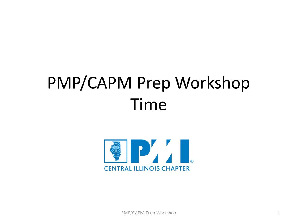 PMP/CAPM Prep Workshop Contains Confidential information which may not be disclosed with out express written authorization from PMI-CIC.