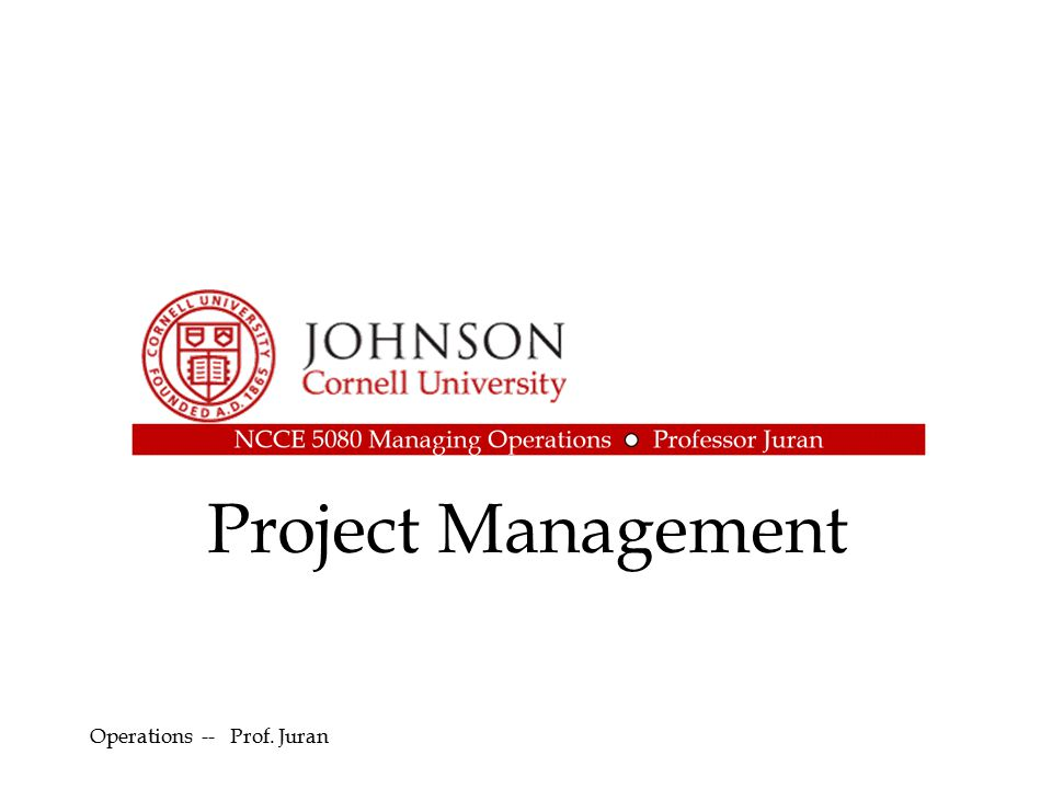 Project Management Operations -- Prof. Juran