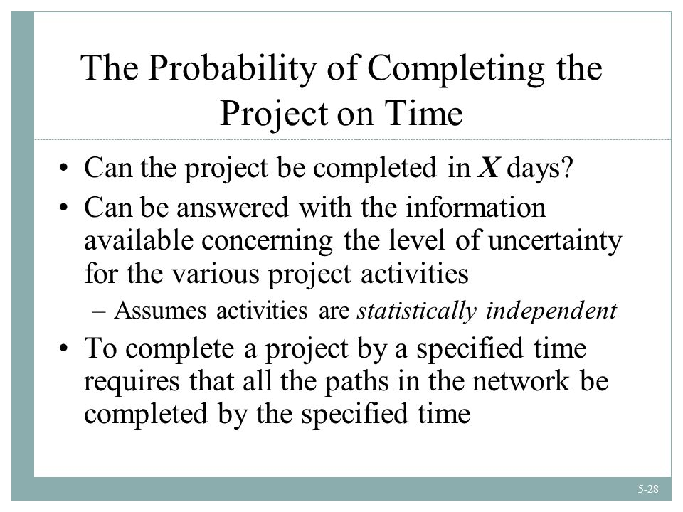 5-28 The Probability of Completing the Project on Time Can the project be completed in X days.