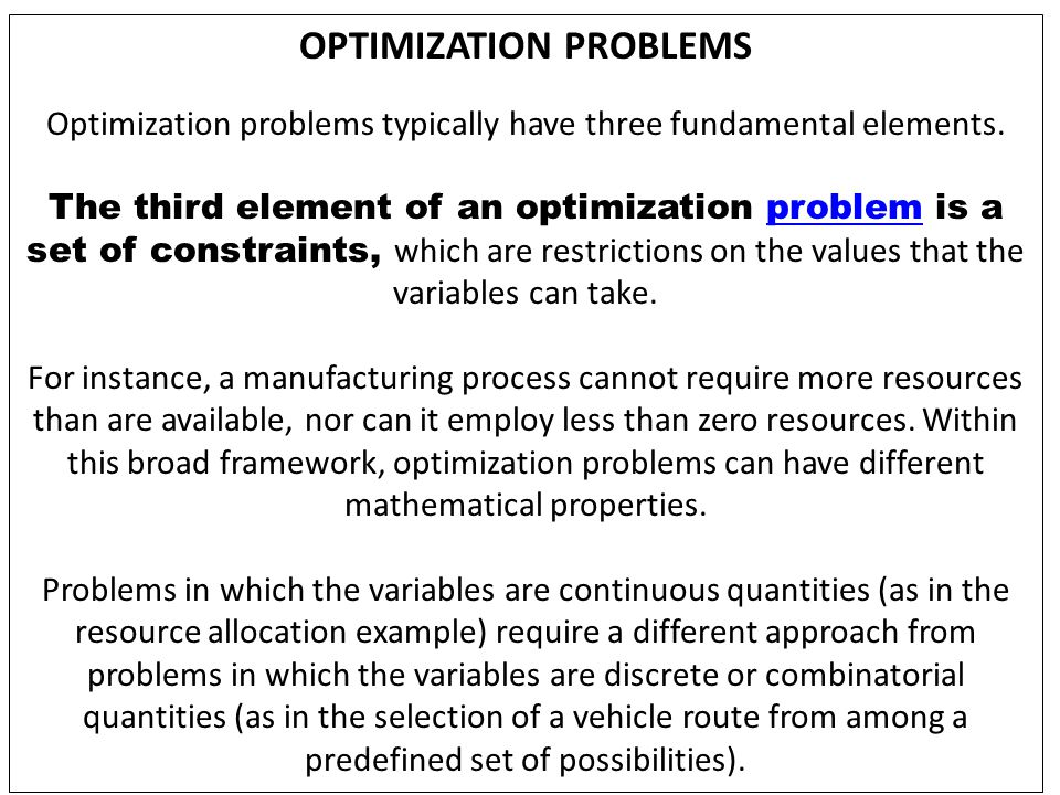 LINEAR PROGRAMMING An important class of optimization is known as linear programming.