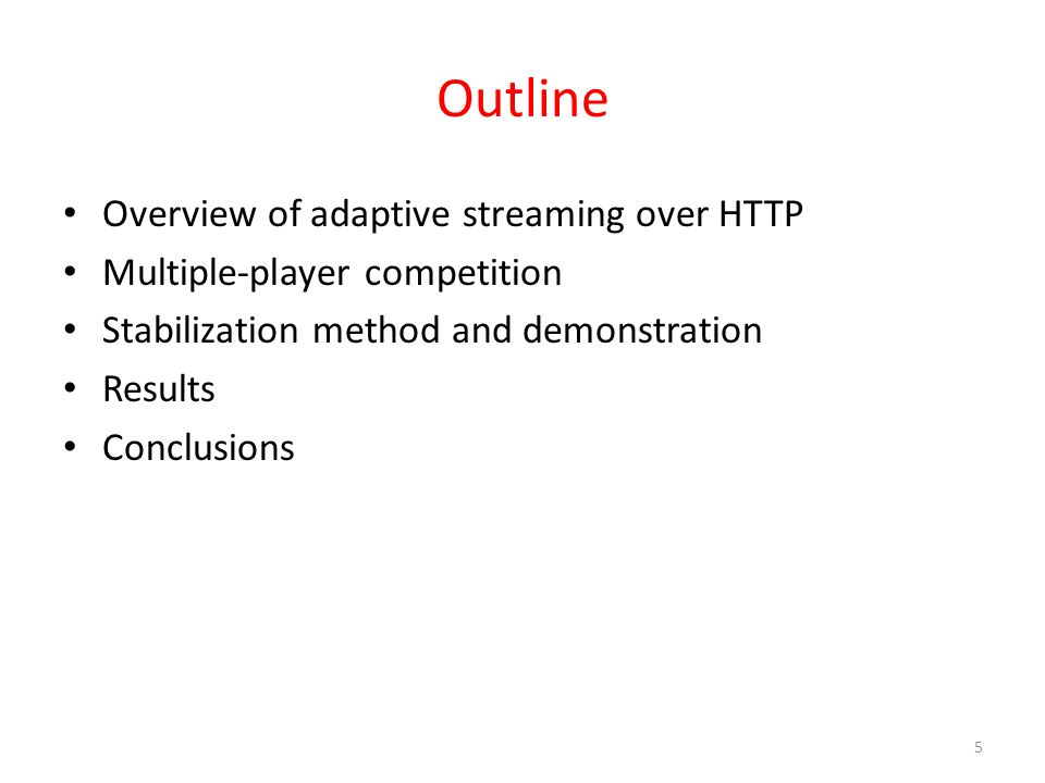 Outline Overview of adaptive streaming over HTTP Multiple-player competition Stabilization method and demonstration Results Conclusions 5