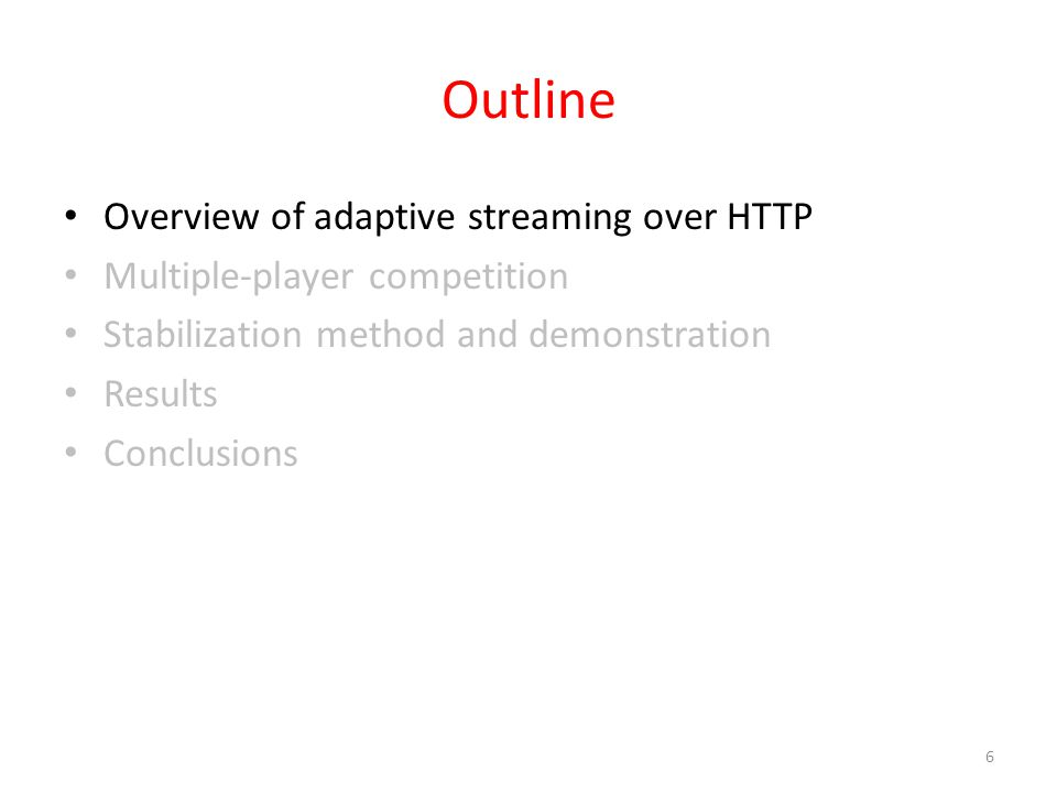 Outline Overview of adaptive streaming over HTTP Multiple-player competition Stabilization method and demonstration Results Conclusions 6