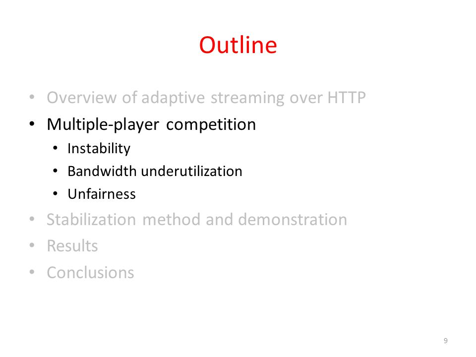 Outline Overview of adaptive streaming over HTTP Multiple-player competition Instability Bandwidth underutilization Unfairness Stabilization method and demonstration Results Conclusions 9