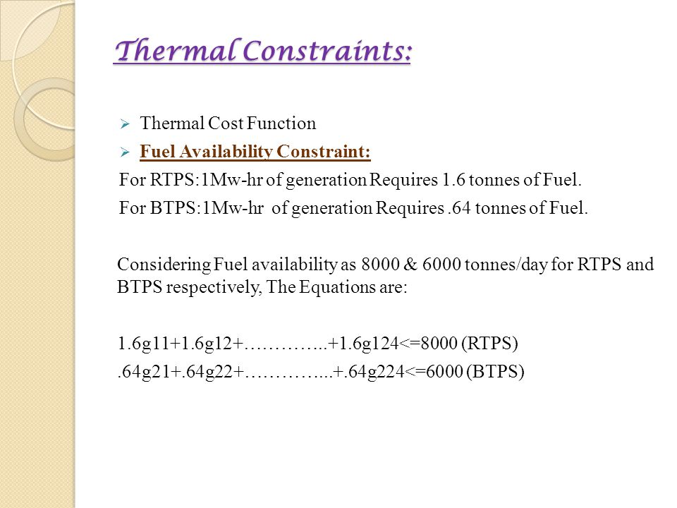 Thermal Constraints:  Thermal Cost Function  Fuel Availability Constraint: For RTPS:1Mw-hr of generation Requires 1.6 tonnes of Fuel. For BTPS:1Mw-h