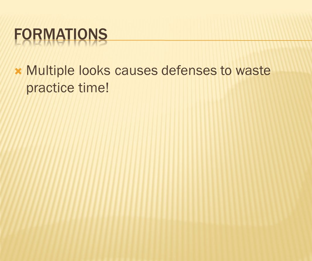  Multiple looks causes defenses to waste practice time!