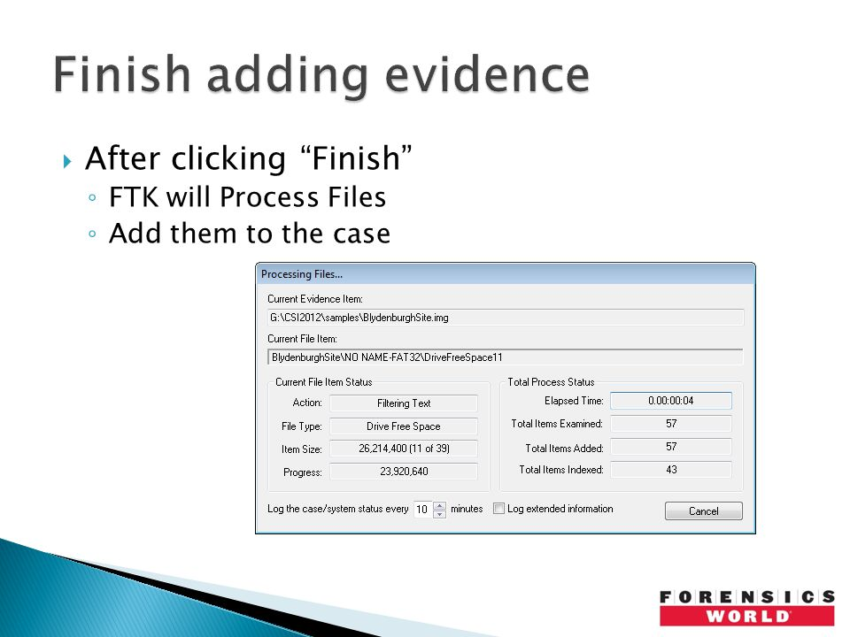  After clicking Finish ◦ FTK will Process Files ◦ Add them to the case