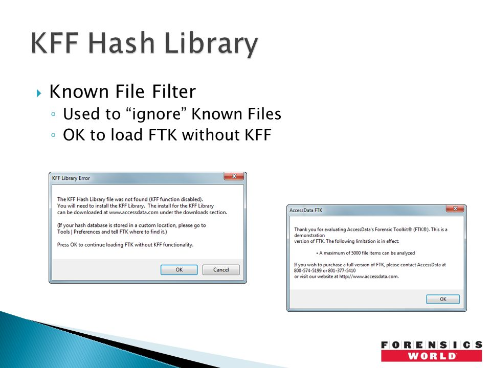  Known File Filter ◦ Used to ignore Known Files ◦ OK to load FTK without KFF