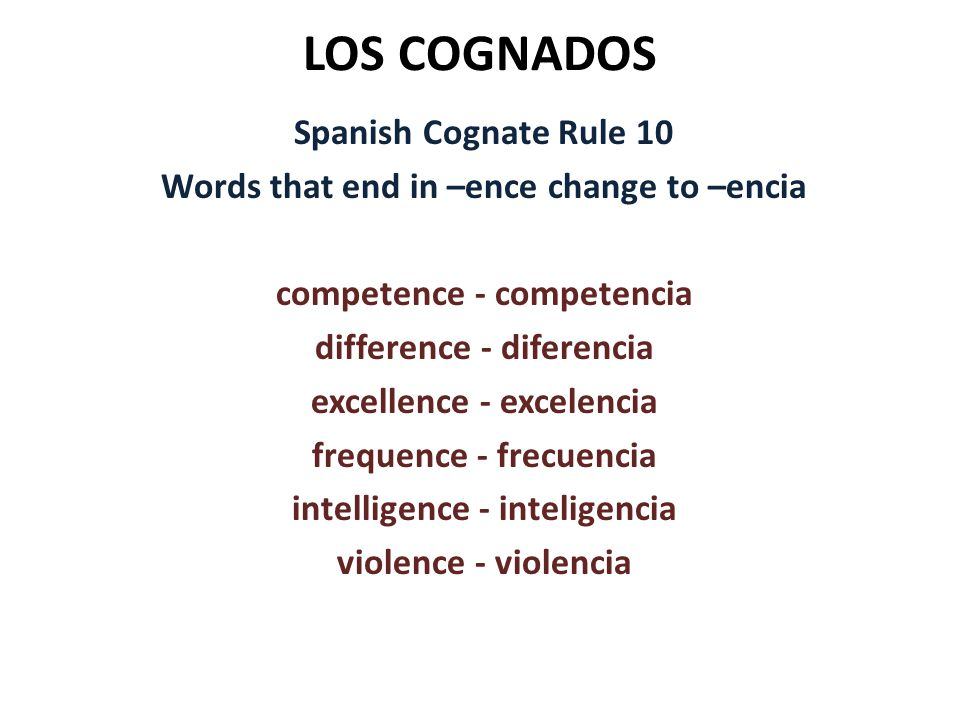 LOS COGNADOS Spanish Cognate Rule 10 Words that end in –ence change to –encia competence - competencia difference - diferencia excellence - excelencia