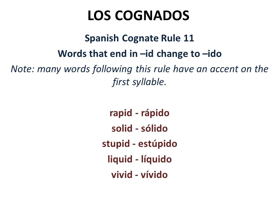 LOS COGNADOS Spanish Cognate Rule 11 Words that end in –id change to –ido Note: many words following this rule have an accent on the first syllable. r
