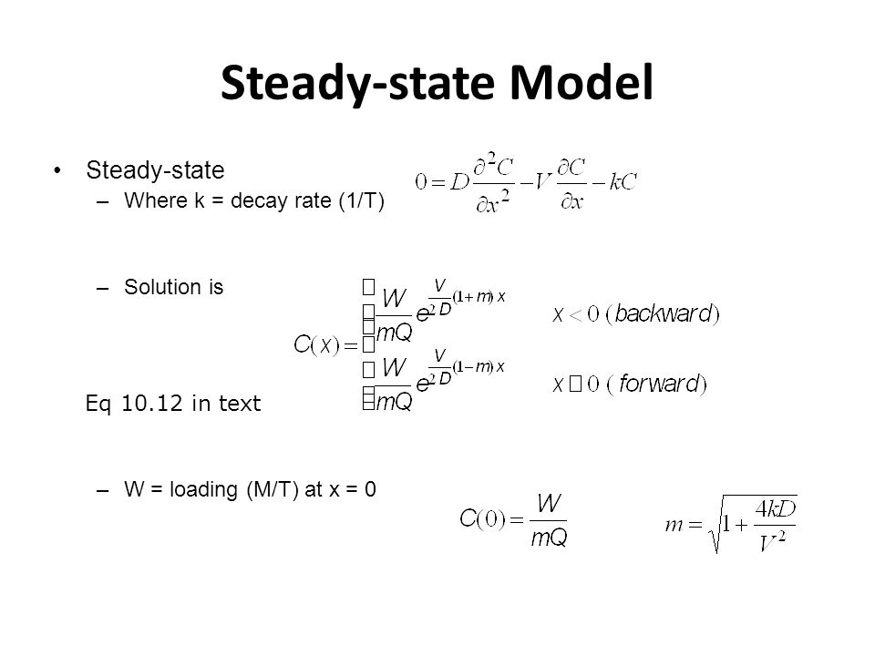 Steady-state Model Steady-state –Where k = decay rate (1/T) –Solution is –W = loading (M/T) at x = 0 Eq 10.12 in text