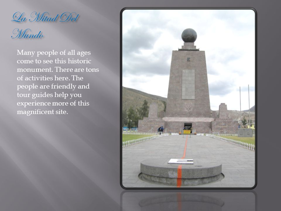 La Mitad Del Mundo Many people of all ages come to see this historic monument.