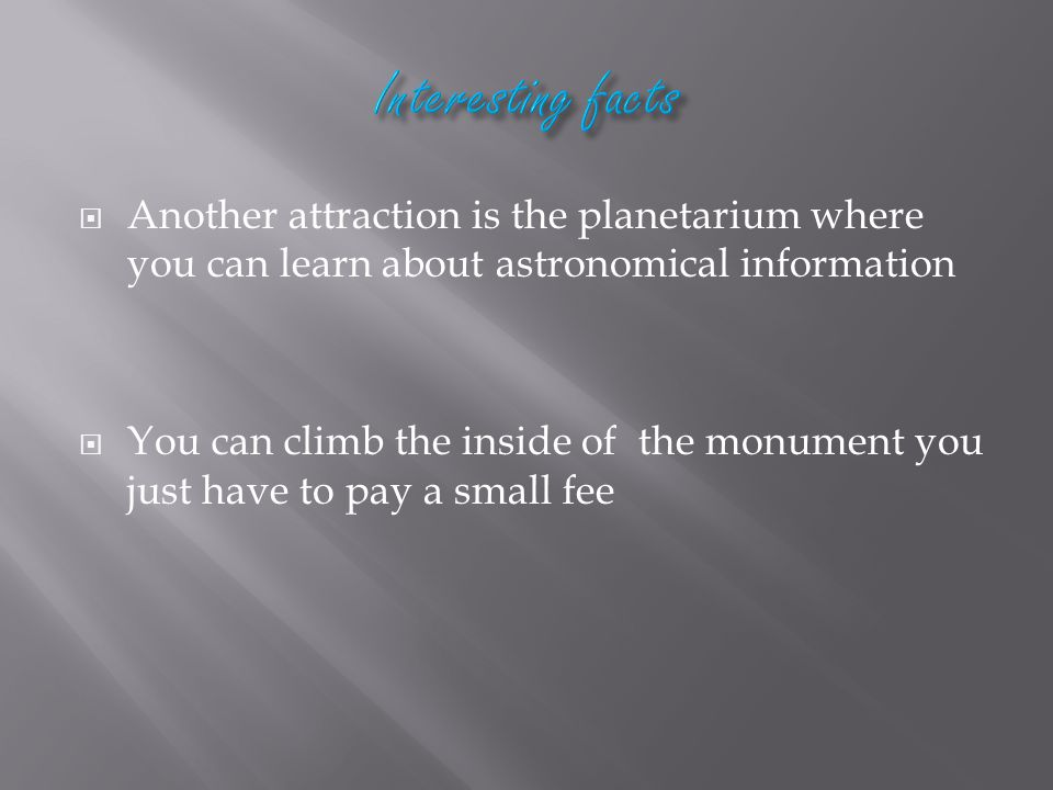  Another attraction is the planetarium where you can learn about astronomical information  You can climb the inside of the monument you just have to pay a small fee
