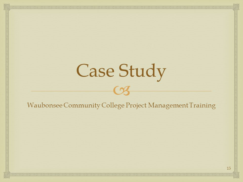  Case Study Waubonsee Community College Project Management Training 15