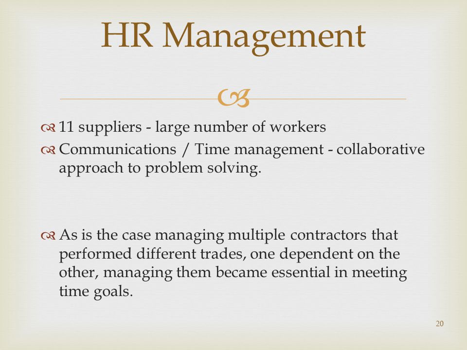   11 suppliers - large number of workers  Communications / Time management - collaborative approach to problem solving.