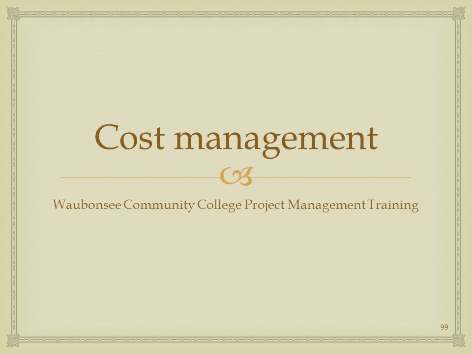  Cost management Waubonsee Community College Project Management Training 99