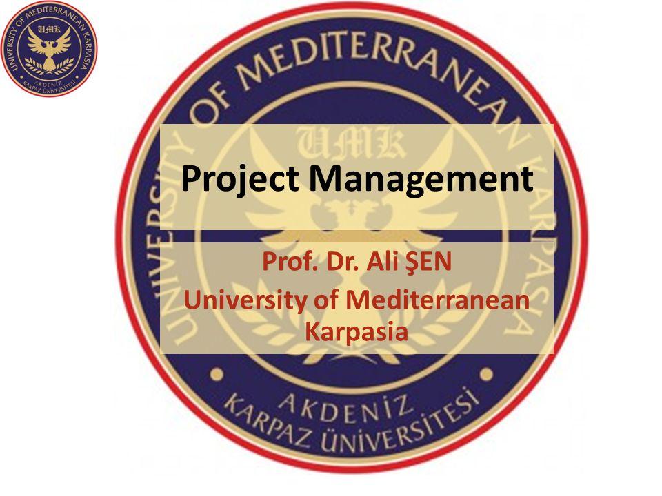 Project Management Prof. Dr. Ali ŞEN University of Mediterranean Karpasia